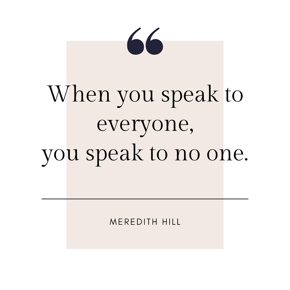 When You Speak To Everyone, You Speak To No One - Meredith Hill