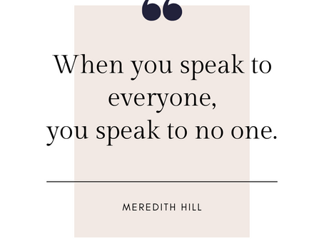 When You Speak To Everyone, You Speak To No One