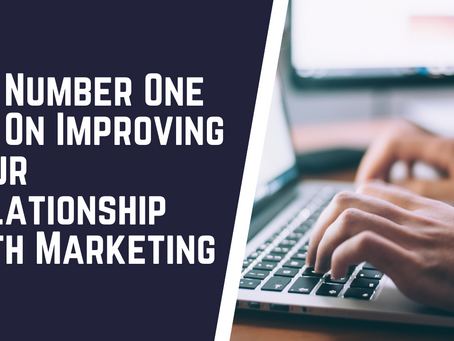 My Number One Tip On Improving Your Relationship With Marketing
