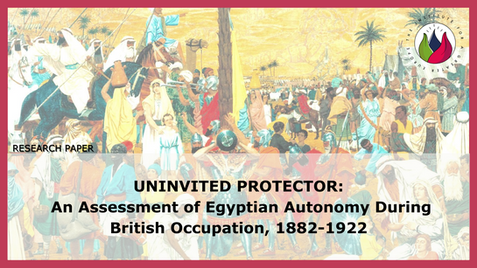 Uninvited Protector: An Assessment of Egyptian Autonomy During British Occupation