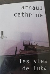 "Arnaud Cathrine ""Les vies de Luka"""