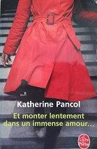 """Katherine Pancol """"Et monter lentement dans un immense amour..."""""""