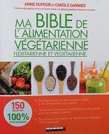 """Anne Dufour & carole Garnier """"Ma bible de la cuisine végétarienne"""""""