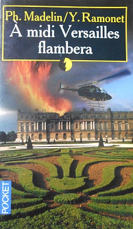 "Ph. Madelin/Y.Ramonet ""A midi Versailles flambera"""