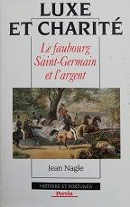 """Jean Nagle """"Luxe et Charité-Le faubourg St-Germain et l'argent"""""""
