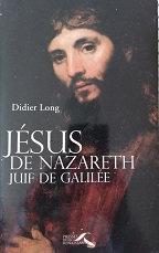 "Didier Long ""Jésus de Nazareth - Juif de Galilée"""