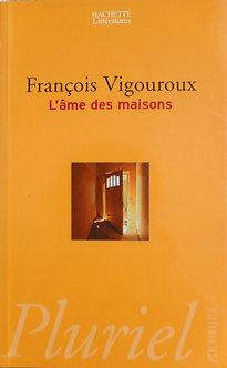 """françois Vigouroux """"L'âme des maisons"""""""