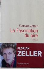 """Florian Zeller """"La fascination du pire"""""""
