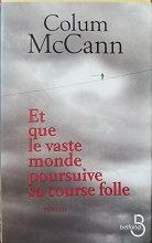 """Colum McCann """"Et que le vaste monde poursuive sa course folle"""""""