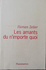 """Florian Zeller """"Les amants du n'importe quoi"""""""