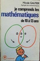 """Nicole Gautier """"Je comprends les maths de 10 à 13 ans"""""""