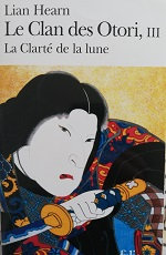 """Lian Hearn """"Le Clan des Otori, III - La clarté de la lune"""""""