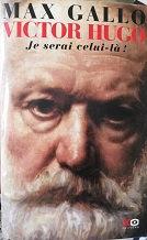 """Max Gallo """"Victor Hugo - Je serai celui-là"""""""
