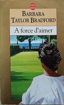 "Barbara Taylor Bradford ""A force d'aimer"""