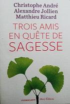 """C, André, A.Jollien & M. Ricard """"Trois amis en quête de Sagesse"""""""
