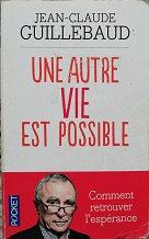 """Jean-Claude Guillebaud """"Une autre vie est possible"""""""