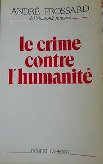 """André Frossard """"le crime contre l'humanité"""""""