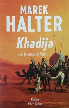 """Marek Halter """"Khadija - Les femmes de l'Islam 1"""""""