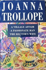 """Joanna Trollope """"A village affair-A passionate man-The rector's wife"""""""