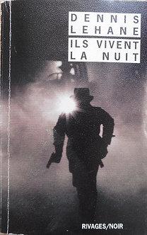 """Dennis Lehane """"Ils vivent la nuit"""""""