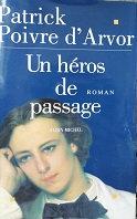 """Patrick Poivre d'Arvor """"Un héros de passage"""""""