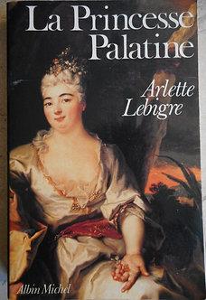 """Arlette Lebigre """"La princesse Palatine"""""""
