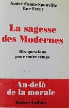 """A Comte-Sponville &Luc Ferry """"La sagesse des Modernes"""""""