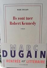 """Marc Dugain """"Ils vont tuer Robert Kennedy"""""""