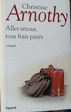 """Christine Arnothy """"Aller-retour, tous frais payés"""""""