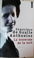 """Geneviève de Gaulle Anthonioz """"La traversée de la nuit"""""""