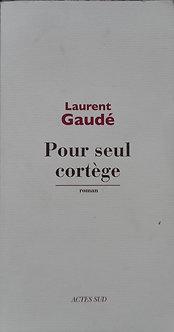 """Laurent Gaudé """"Pour seul cortège"""""""