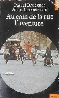 "Pascal Bruckner & Alain Finkielkraut ""Au coin de la rue l'aventure"""