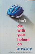 "Dr. Tom Olson ""Don't die with your helmet on"""