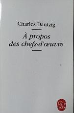 "Charles Dantzig ""A propos des chefs-d'oeuvre"""