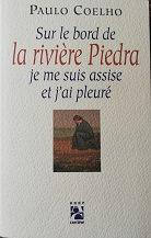 """Paul Coelho """"Sur le bord de la rivière Piedra je me suis assise et j'ai pleuré"""""""