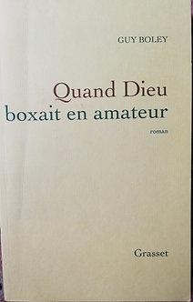 """Guy Boley """"Quand Dieu boxait en amateur"""""""