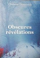 """Clément Trouveroy """"Obscures rélélations"""""""