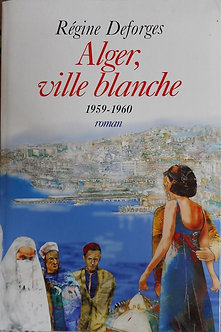 """Régine Deforges """"Alger, ville blanche"""""""