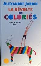 """Alexandre Jardin """"La révolte des coloriés"""""""