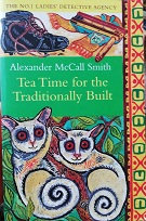 """Alexander McCall Smith """"Tea time for the traditionally Built"""""""