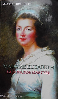 """Martial Debriffe """"Madame Elisabeth La princesse martyre"""""""