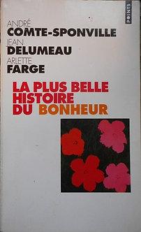 """A Comte-Sponville/J Delumeau/A Farge """"La plus belle histoire du bonheur"""""""