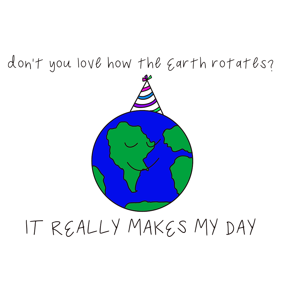 """Drawing of the earth with a party hat on, with joke: """"Don't you love how the earth rotates? It really makes my day!"""""""