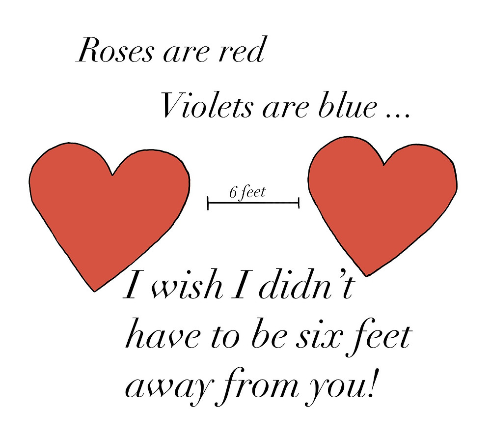 """Image of two hearts that are six feet apart, with writing: """"Roses are red, violets are blue, I wish I didn't have to be six feet away from you!"""""""