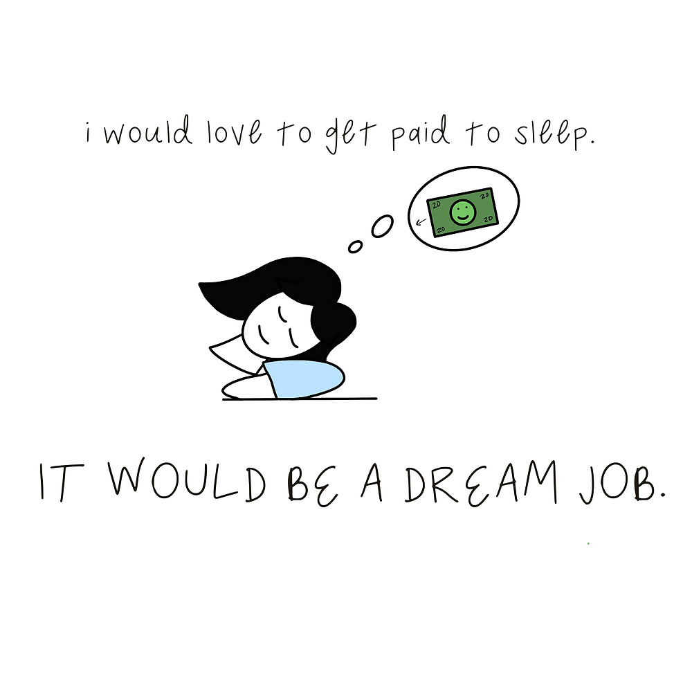 I would love to get paid to sleep. It would be a dream job.