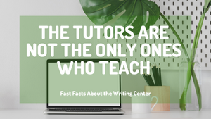 The Tutors Are Not The Only Ones Who Teach At The Writing Center