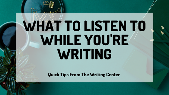 What To Listen To While You're Writing