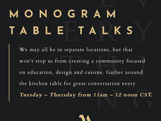 MONOGRAM HOSTS SERIES OF TABLE TALKS FOR MAY