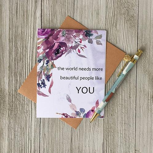 The World Needs More Beautiful Like You Card - Loft Designs Canada