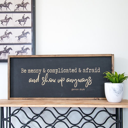 Be Messy & Complicated  - 12 x 30 Wooden Sign - Fox + Sparr